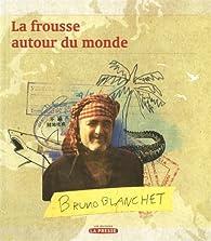 La frousse autour du monde, tome 1 par Bruno Blanchet
