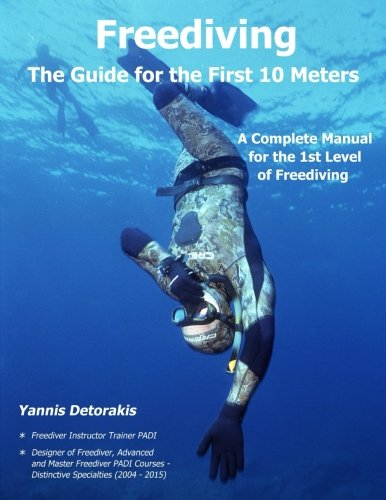 Freediving - The Guide for the First 10 Meters: A Complete Manual for the 1st Level of Freediving (Freediving Books) (Volume 3)