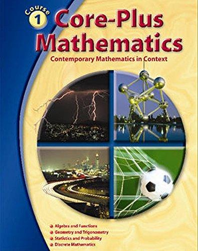 Core-Plus Mathematics  Course 1, Student Edition (ELC: CORE PLUS) (Math Pre Calculus 12 Textbook Mcgraw Hill)