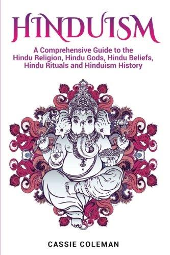Hindu Book (Hinduism: A Comprehensive Guide to the Hindu Religion, Hindu Gods, Hindu Beliefs, Hindu Rituals and Hinduism History)