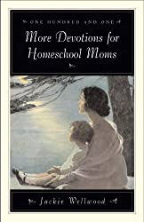 One Hundred and One More Devotions for Homeschool Moms by Jackie Wellwood (2002-05-15)