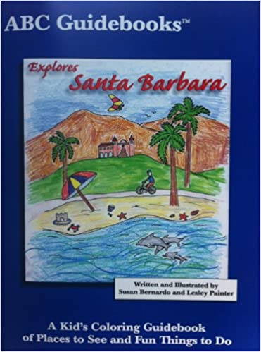 abc guidebooks explores santa barbara a kids coloring guidebook of places to see and fun things to do susan bernardo lesley painter 9780971122802