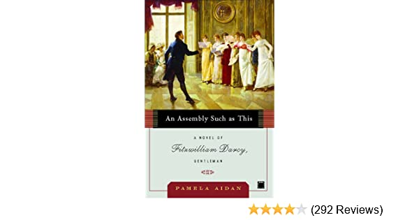 An assembly such as this a novel of fitzwilliam darcy gentleman an assembly such as this a novel of fitzwilliam darcy gentleman fitzwilliam darcy gentleman series book 1 kindle edition by pamela aidan fandeluxe Choice Image