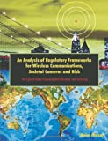 An Analysis of Regulatory Frameworks for Wireless Communications, Societal Concerns and Risk, Haim Mazar, 1599427109