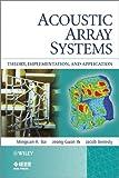 Acoustic Array Systems, Mingsian R. Bai and Jeong-Guon Ih, 0470827238