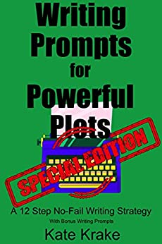 Writing Prompts for Powerful Plots Special Edition: A 12 Step No-Fail Writing Strategy (with bonus writing prompts) by [Krake, Kate]