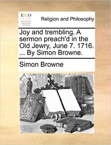 Book Joy and trembling. A sermon preach'd in the Old Jewry, June 7. 1716. ... By Simon Browne.