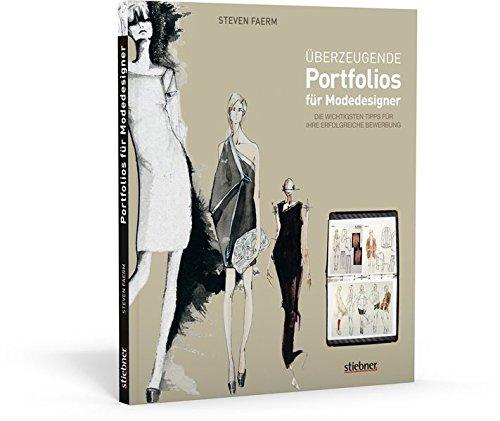 Überzeugende Portfolios für Modedesigner: Die wichtigsten Tipps für Ihre erfolgreiche Bewerbung Taschenbuch – 28. September 2012 Steven Faerm Stiebner 3830708866 Innenarchitektur / Design