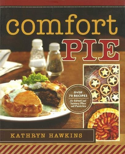 Comfort Pie (IMM Lifestyle Books) Easy Step-by-Step Recipes for 70 Delicious Pies, from Large to Individual Sizes and Sweet to Savory, Plus Pastries, Tarts, and Crostata from All Over the World