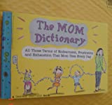 The Mom Dictionary: All Those Terms of Endearment, Frustration & Exhaustion That Mom Uses Every Day