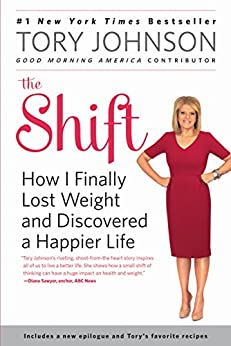 The Shift: How I Finally Lost Weight and Discovered a Happier Life by [Johnson, Tory]