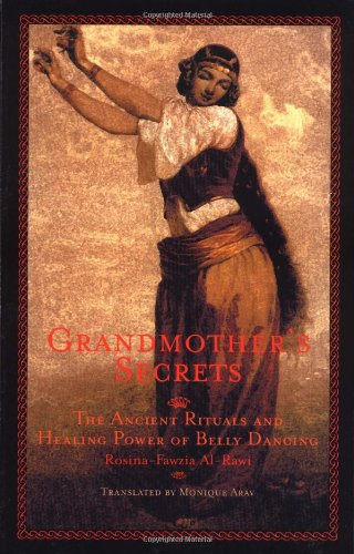 Grandmother's Secrets: The Ancient Rituals and Healing Power of Belly (Belly Dance Dancer Dancing)