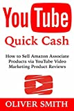 YouTube Quick Cash: How to Sell Amazon Associate Products via YouTube Video Marketing Product Reviews