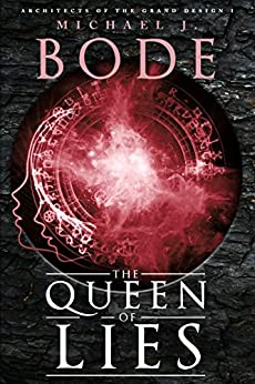 The Queen of Lies (Architects of the Grand Design Book 1) by [Bode, Michael J.]
