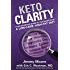 Keto Clarity: Your Definitive Guide to the Benefits of a Low-Carb, High-Fat Diet (English Edition)