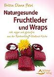 Naturgesunde Fruchtleder und Wraps - aus der RainbowWay®- Vitalkost-Küche