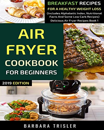 Air Fryer Cookbook For Beginners: Breakfast Recipes For A Healthy Weight Loss...