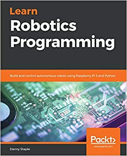 Learn Robotics Programming: Build and control autonomous robots using Raspberry Pi 3 and Python: Amazon.es: Danny Staple: Libros en idiomas extranjeros