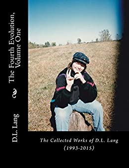 The Fourth Evolution, Vol 1: The Collected Poetry of D.L. Lang (1993-2015) by [Lang, D.L.]