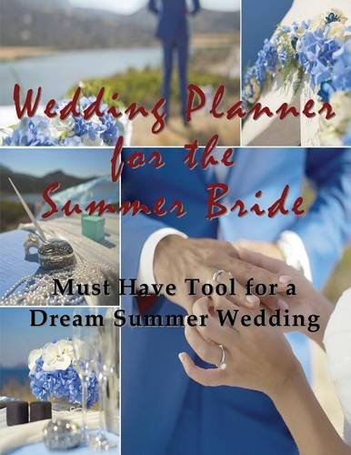 Wedding Planner for the Summer Bride: Must Have Tool for the Dream Summer Wedding