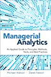 Managerial Analytics: An Applied Guide to Principles, Methods, Tools, and Best Practices (FT Press Analytics)