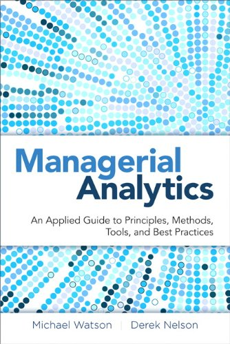Managerial Analytics: An Applied Guide to Principles, Methods, Tools, and Best Practices (FT Press Analytics) (Best Predictive Analytics Tools)