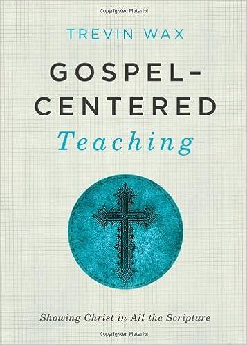 Gospel-Centered Teaching: Showing Christ in All the