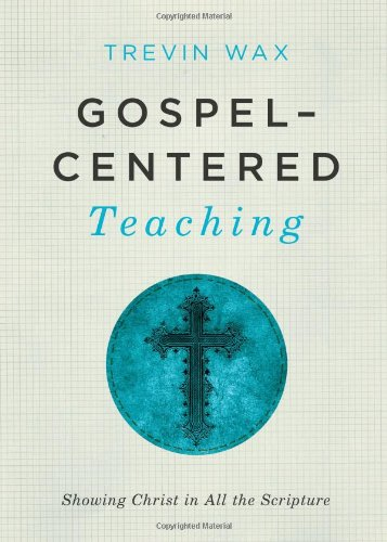 Gospel-Centered Teaching: Showing Christ in All the Scripture pdf