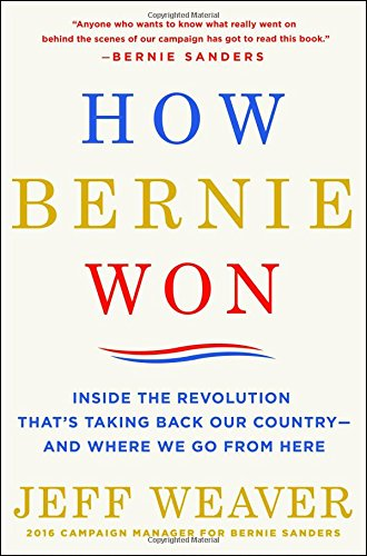 How Bernie Won: Inside the Revolution That