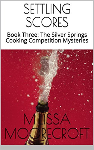 SETTLING SCORES: Book Three: The Silver Springs Cooking Competition Mysteries by [Moorecroft, M'Lissa]