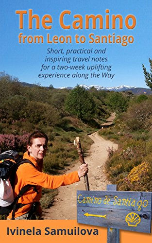 Book: The Camino from Leon to Santiago - Short, practical and inspiring travel notes for a two-week uplifting experience along the Way by Ivinela Samuilova
