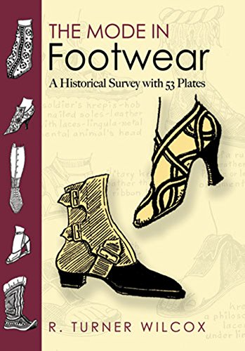 The Mode in Footwear: A Historical Survey with 53 Plates (Dover Fashion and Costumes) from R Turner Wilcox