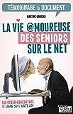 La vie amoureuse des seniors sur le net: Les cyber-rencontres de Liane 50 et Kate L24 (Témoignages & Documents) (French Edition)