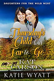 Mail Order Bride: Thursday's Child Has Far to Go: Clean and Wholesome Historical Romance (Daughters For The Wild West Book 4)