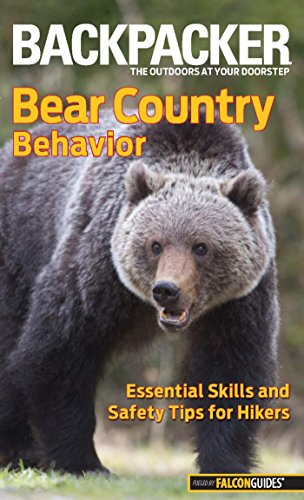 Backpacker Magazine's Bear Country Behavior: Essential Skills And Safety Tips For Hikers (Backpacker Magazine Series)