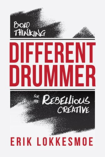 Different Drummer: Bold Thinking for the Rebellious Creative Erik Lokkesmoe