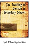The Teaching of German in Secondary Schools, Elijah William Bagster-Collins, 0559968930