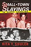 Small-Town Slayings in South Carolina, Rita Y. Shuler, 1596295589