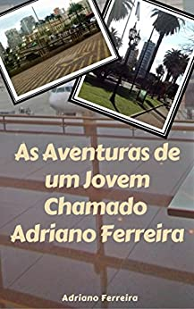 As Aventuras de um Jovem Chamado Adriano Ferreira por [Ferreira, Adriano]