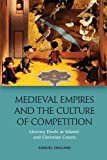 "Samuel England, ""Medieval Empires and the Cultures of Competition: Literary Duels at Islamic and Christian Courts"" (Edinburgh UP, 2017)"