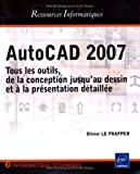 AutoCAD 2007 : Tous les outils, de la conception jusqu'au dessin et à la présentation détaillée
