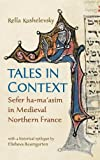 Tales in Context: Sefer ha-ma'asim in Medieval Northern France (Raphael Patai Series in Jewish Folklore and Anthropology)