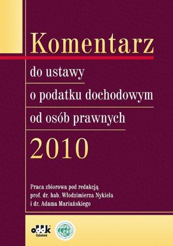 Komentarz do ustawy o podatku dochodowym od osob prawnych 2010 Komentarz do ustawy o podatku dochodowym od osob prawnych 2010
