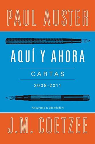 Aquí y ahora: Cartas 2008 - 2011 (Mondadori/Anagrama) Tapa dura – 8 nov 2012 Paul Auster J M Coetze 8439726325 Letters