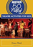 Another 50 Nifty Theatre Activities for Kids, Susan Chenet, 1606791672
