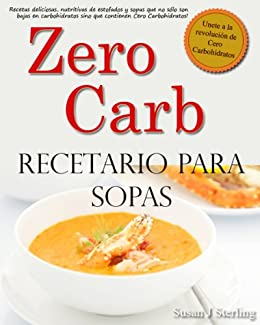 Zero Carb Recetario para Sopas (Spanish Edition) by [Sterling, Susan J ]