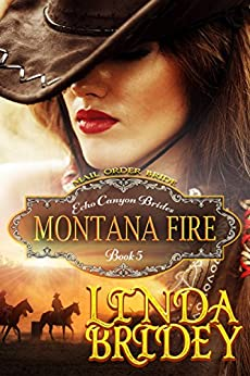 Mail Order Bride - Montana Fire: Historical Cowboy Romance Novel (Echo Canyon Brides Book 5) by [Bridey, Linda]
