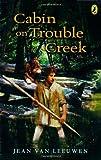 Cabin on Trouble Creek by Van Leeuwen Jean (2008-11-13) Paperback