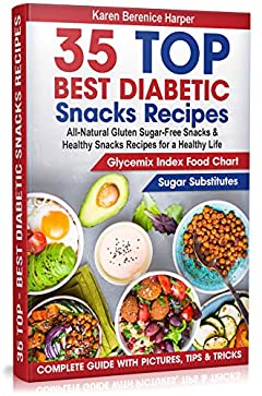 35 Top - Best Diabetic Snacks Recipes: All-Natural Gluten Sugar - Free Snacks and Healthy Snacks Recipes for a Healthy Life (Diabetic Cookbooks, Diabetic ... Diet  ) (The Best Diabetic Recipes Book 1)