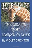 Herman the Giraffe That Learns to Love, Violet Crichton, 1480031402
